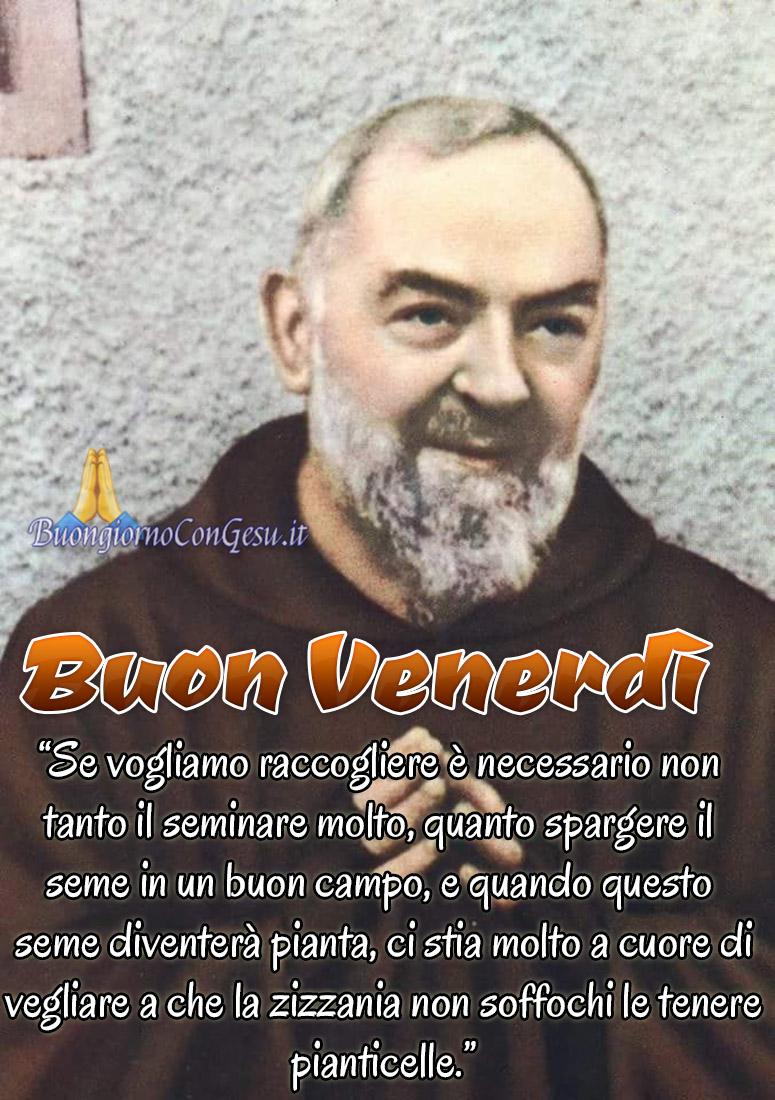 Buon Venerdì buongiorno con Padre Pio